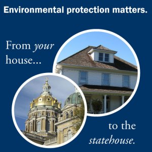 Environmental protection matters--from your house to the statehouse. Photos of a typical Iowa home and the Iowa State Capitol are shown.