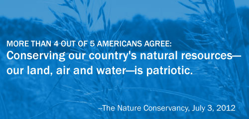 More than 4 out of 5 Americans agree that conserving our country's national resources--our soil, air and water--is patriotic.  This is according to a Nature Conservancy poll released July 3.