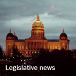 "Photograph of the Iowa State Capitol with text ""legislative news"""